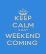 KEEP CALM 3 DAY WEEKEND COMING  - Personalised Poster A4 size