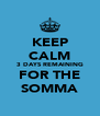 KEEP CALM 3 DAYS REMAINING FOR THE SOMMA - Personalised Poster A4 size