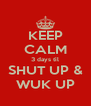 KEEP CALM 3 days til SHUT UP & WUK UP - Personalised Poster A4 size