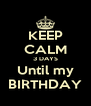 KEEP CALM 3 DAYS Until my BIRTHDAY - Personalised Poster A4 size