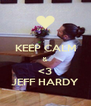 KEEP CALM & <3 JEFF HARDY - Personalised Poster A4 size