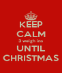 KEEP CALM 3 weigh ins UNTIL CHRISTMAS - Personalised Poster A4 size