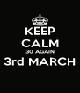 KEEP CALM 30 AGAIN 3rd MARCH  - Personalised Poster A4 size