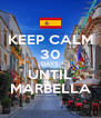 KEEP CALM 30 DAYS UNTIL MARBELLA - Personalised Poster A4 size