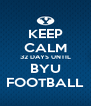 KEEP CALM 32 DAYS UNTIL BYU FOOTBALL - Personalised Poster A4 size