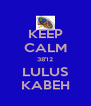 KEEP CALM 38'12 LULUS KABEH - Personalised Poster A4 size