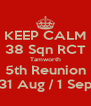 KEEP CALM 38 Sqn RCT Tamworth 5th Reunion 31 Aug / 1 Sep - Personalised Poster A4 size
