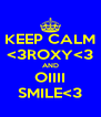 KEEP CALM <3ROXY<3 AND OIIII SMILE<3 - Personalised Poster A4 size