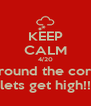 KEEP CALM 4/20 Is around the corner lets get high!! - Personalised Poster A4 size