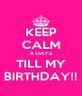 KEEP CALM 4 DAYS TILL MY BIRTHDAY!! - Personalised Poster A4 size
