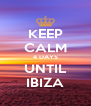 KEEP CALM 4 DAYS UNTIL IBIZA - Personalised Poster A4 size