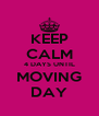 KEEP CALM 4 DAYS UNTIL MOVING DAY - Personalised Poster A4 size