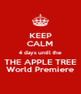 KEEP CALM 4 days until the THE APPLE TREE World Premiere - Personalised Poster A4 size