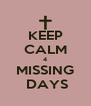 KEEP CALM 4 MISSING  DAYS - Personalised Poster A4 size