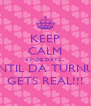 KEEP CALM 4 MOE DAYS... UNTIL DA TURNUP GETS REAL!!! - Personalised Poster A4 size