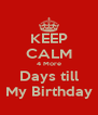 KEEP CALM 4 More Days till My Birthday - Personalised Poster A4 size