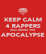 KEEP CALM 4 RAPPERS WILL BRING THE APOCALYPSE  - Personalised Poster A4 size