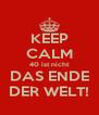 KEEP CALM 40 ist nicht DAS ENDE DER WELT! - Personalised Poster A4 size