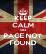 KEEP CALM 404 PAGE NOT FOUND - Personalised Poster A4 size