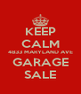 KEEP CALM 4833 MARYLAND AVE GARAGE SALE - Personalised Poster A4 size