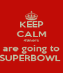 KEEP CALM 49ners are going to SUPERBOWL  - Personalised Poster A4 size