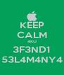 KEEP CALM 4KU 3F3ND1 53L4M4NY4 - Personalised Poster A4 size