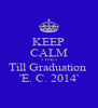 KEEP CALM 5 Days Till Graduation  'E. C. 2014' - Personalised Poster A4 size