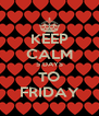 KEEP CALM 5 DAYS TO FRIDAY - Personalised Poster A4 size