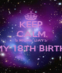 KEEP CALM 5 MORE DAYS TILL MY 18TH BIRTHDAY  - Personalised Poster A4 size