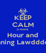 KEEP CALM 5 more  Hour and Running Lawdddddd - Personalised Poster A4 size