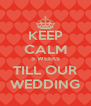 KEEP CALM 5 WEEKS TILL OUR WEDDING - Personalised Poster A4 size