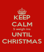KEEP CALM 5 weigh ins UNTIL CHRISTMAS - Personalised Poster A4 size