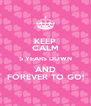 KEEP CALM 5 YEARS DOWN AND FOREVER TO GO! - Personalised Poster A4 size