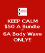 KEEP CALM $50 A Bundle on 6A Body Wave ONLY!! - Personalised Poster A4 size