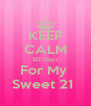 KEEP CALM 50 Days For My  Sweet 21  - Personalised Poster A4 size