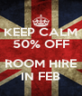 KEEP CALM 50% OFF  ROOM HIRE IN FEB - Personalised Poster A4 size