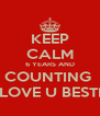 KEEP CALM 6 YEARS AND COUNTING  #LOVE U BESTIE - Personalised Poster A4 size