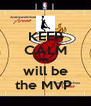 KEEP CALM 6C will be the MVP  - Personalised Poster A4 size