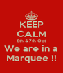 KEEP CALM 6th & 7th Oct We are in a Marquee !! - Personalised Poster A4 size