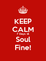 KEEP CALM 7 Days til Soul Fine! - Personalised Poster A4 size