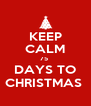 KEEP CALM 75  DAYS TO CHRISTMAS  - Personalised Poster A4 size