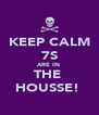 KEEP CALM 7S ARE IN  THE  HOUSSE!  - Personalised Poster A4 size