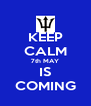 KEEP CALM 7th MAY IS COMING - Personalised Poster A4 size