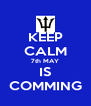 KEEP CALM 7th MAY IS COMMING - Personalised Poster A4 size