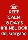 """KEEP CALM -8 DAYS """"CORRI NEL BORGO"""" Vico del Gargano (FG) - Personalised Poster A4 size"""