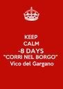"""KEEP CALM -8 DAYS """"CORRI NEL BORGO"""" Vico del Gargano - Personalised Poster A4 size"""