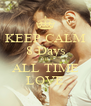 KEEP CALM 8 Days 'til ALL TIME LOVE - Personalised Poster A4 size