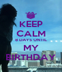 KEEP CALM 8 DAYS UNTIL MY BIRTHDAY - Personalised Poster A4 size