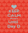 KEEP CALM 86 Days Until  Day D - Personalised Poster A4 size