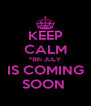 KEEP CALM *8th JULY IS COMING SOON  - Personalised Poster A4 size
